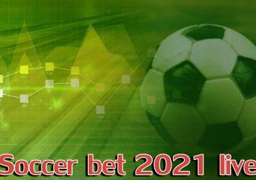 soccer bet 2021 live